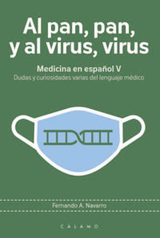 MEDICINA EN ESPAÑOL V - AL PAN, PAN, Y AL VIRUS, VIRUS - DUDAS Y CURIOSIDADES VARIAS DEL LENGUAJE MEDICO