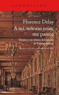 A Mi, Señoras Mias, Me Parece - Florence Delay