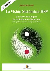 VISION SISTEMICA-HS, LA - UN NUEVO PARADIGMA DE LAS RELACIONES HUMANAS CON LOS PADRES, LA PAREJA, LOS HIJOS Y LOS DEMAS