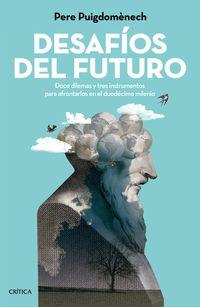Desafios Del Futuro - Doce Dilemas Y Tres Instrumentos Para Afrontarlos En El Duodecimo Milenio - Pere Puigdomenech Rosell
