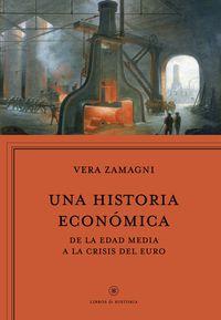 Historia Economica, Una - De La Edad Media A La Crisis Del Euro - Vera Zamagni