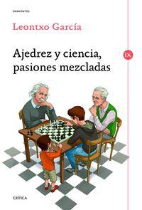 Ajedrez Y Ciencia, Pasiones Mezcladas - Leontxo Garcia Olasagasti