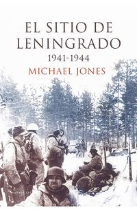 Sitio De Leningrado, El (1941-1944) - Michael Jones