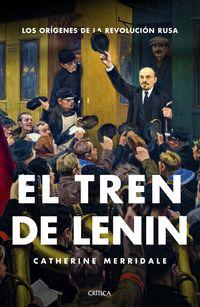 Tren De Lenin, El - Los Origenes De La Revolucion Rusa - Catherine Merridale