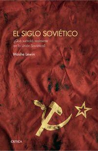 Siglo Sovietico, El - ¿que Sucedio Realmente En La Union Sovietica? - Moshe Lewin