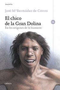 Chico De La Gran Dolina, El - En Los Origenes De Lo Humano - Jose Maria Bermudez De Castro