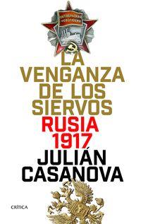 Venganza De Los Siervos, La - Rusia, 1917 - Julian Casanova