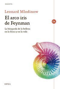 Arco Iris De Feynman, El - La Busqueda De La Belleza En La Fisica Y En La Vida - Leonard Mlodinow