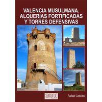 VALENCIA MUSULMANA - ALQUERIAS, FOTIFICADAS Y TORRES DEFENSIVAS