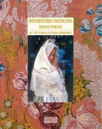 Indumentaria Tradicional Valenciana - Maria V. Liceras Ferreres