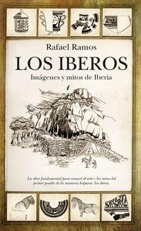 Iberos, Los - Imagenes Y Mitos De Iberia - Rafael Ramos Fernandez