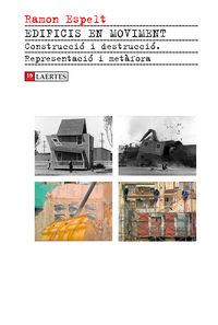 EDIFICIS EN MOVIMENT - CONSTRUCCIO I DESTRUCCIO. REPRESENTACIO I METAFORA