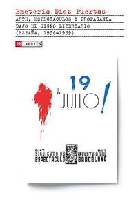 ARTE, ESPECTACULOS Y PROPAGANDA BAJO EL SIGNO LIBERTARIO - ESPAÑA, 1936-1939