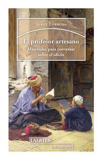 PROFESOR ARTESANO, EL - MATERIALES PARA CONVERSAR SOBRE EL OFICIO