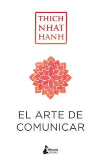 El arte de comunicar - Thich Nhat Hanh