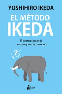 METODO IKEDA, EL - EL SECRETO PARA EJERCITAR TU MEMORIA Y TOMAR EL CONTROL DE TU VIDA