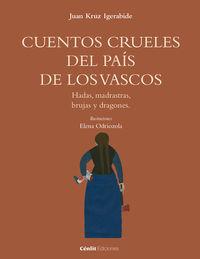 Cuentos Crueles Del Pais De Los Vascos - Juan Kruz Igerabide / Elena Odriozola (il. )