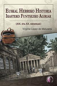 EUSKAL HERRIKO HISTORIA IKASTEKO FUNTSEZKO AGIRIAK (XIX. ETA XX. MENDEAK)