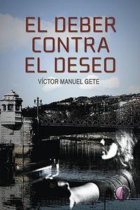 El deber contra el deseo - Victor Manuel Gete