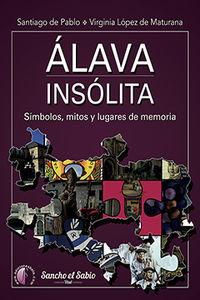 Alava Insolita - Simbolos, Mitos Y Lugares De Memoria - Santiago De Pablo Contreras / Virginia Lopez De Maturana Dieguez