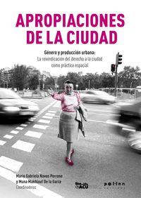 Apropiaciones De La Ciudad - Genero Y Produccion Urbana: La Reivindicacion Del Derecho A La Ciudad Como Practica Espacial - Maria Gabriela Navas / Muna Makhlouf