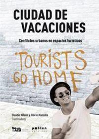 Ciudad De Vacaciones - Conflictos Urbanos En Espacios Turisticos - Claudio Milano (coord. ) / Jose A. Mansilla (coord. )