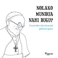 nolako mundua nahi dugu? frantzisko aita santuak gidatzen gaitu - Batzuk / Ines Burgos (il. )