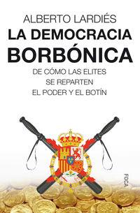 DEMOCRACIA BORBONICA, LA - DE COMO LAS ELITES SE REPARTEN EL PODER Y EL BOTIN