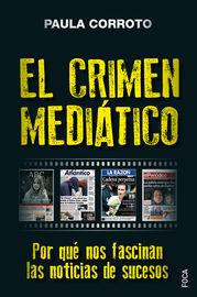 Crimen Mediatico, El - Por Que Nos Fascinan Las Noticias De Sucesos - Paula Corroto