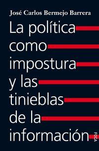 la politica como impostura y las tinieblas de la informacion - Jose Carlos Bermejo Barrera