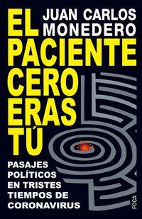paciente cero eras tu, el - pasajes politicos en tiempos de coronavirus - Juan Carlos Monedero