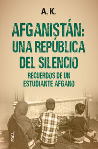 afganistan: una republica del silencio - recuerdos de un estudiante afgano - A. K.
