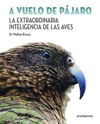 A Vuelo De Pajaro - La Extraordinaria Inteligencia De Las Aves - Nathan Emery