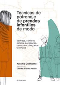 TECNICAS DE PATRONAJE DE PRENDAS INFANTILES DE MODA - VESTIDOS, CAMISAS, PELELES, PANTALONES, BERMUDAS, CHAQUETAS Y ABRIGOS