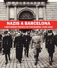 NAZIS A BARCELONA - L'ESPLENDOR FEIXISTA DE POSTGUERRA (1939-1945)