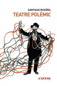 Teatre Polemic - Santiago Rusiñol Prats