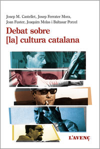 Debat Sobre La Cultura Catalana - Josep M. Castellet / Josep Ferrater Mora / [ET AL. ]