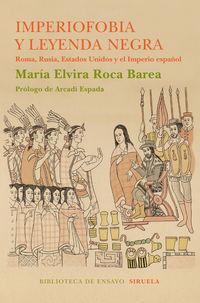 Imperiofobia Y La Leyenda Negra - Roma, Rusia, Estados Unidos Y El Imperio Español - Maria Elvira Roca Barea