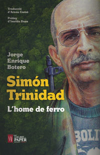 Simon Trinidad - L'home De Ferro - Jorge Enrique Botero