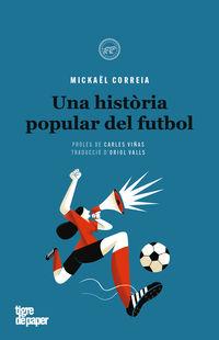 Historia Popular Del Futbol, Una - Mickael Correia / Pep Boatella