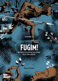 FUGIM! - HISTORIES D'ESCLAUS QUE VAN LLITAR PER LA SEVA LLIBERTAT