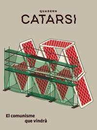 QUADERN CATARSI - EL COMUNISME QUE VINDRA