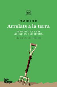 ARRELATS A LA TERRA - PROPOSTES PER A UNA AGRICULTURA REGENERATIVA