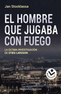 HOMBRE QUE JUGABA CON FUEGO, EL - LA ULTIMA INVESTIGACION DE STIEG LARSSON