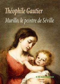 Murillo, Le Peintre De Seville - Theophile Gautier