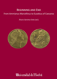 BEGINNING AND END - FROM AMMIANUS MARCELLINUS TO EUSEBIUS CAESAREA - ANEJO VII