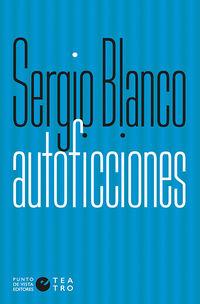 Autoficciones - Sergio Blanco