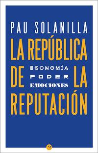 REPUBLICA DE LA REPUTACION, LA - POLITICA, PODER Y EMOCIONES