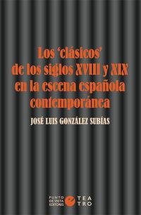 CLASICOS DE LOS SIGLOS XVIII Y XIX EN LA ESCENA ESPAÑOLA CONTEMPORANEA, LOS