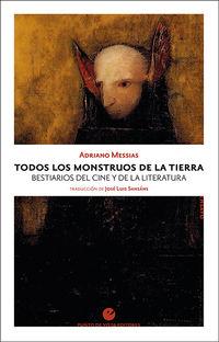 TODOS LOS MONSTRUOS DE LA TIERRA - BESTIARIOS DEL CINE Y DE LA LITERATURA